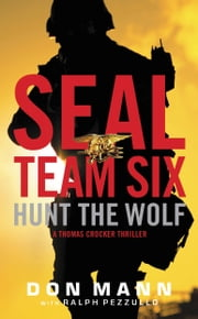Hunt the Wolf - A SEAL Team Six Novel ebook by Don Mann,Ralph Pezzullo
