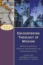 Encountering Theology of Mission (Encountering Mission) ebook by Craig Ott,Stephen J. Strauss,Timothy C. Tennent,A. Moreau