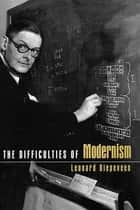 The Difficulties of Modernism ebook by Leonard Diepeveen
