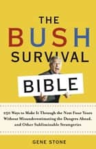 The Bush Survival Bible - 250 Ways to Make It Through the Next Four Years Without Misunderestimating the Dangers Ahead, and Other Subliminable Strategeries ebook by Gene Stone