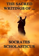 The Sacred Writings of Socrates Scholasticus - Extended Annotated Edition ebook by Socrates Scholasticus