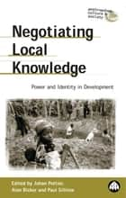 Negotiating Local Knowledge - Power and Identity in Development ebook by Alan Bicker, Paul Sillitoe, Johan Pottier