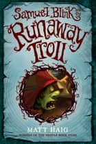 Samuel Blink and the Runaway Troll ebook by Matt Haig