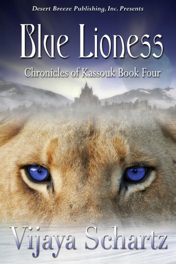 Blue Lioness - The Chronicles of Kassouk, #4 ebook by Vijaya Schartz