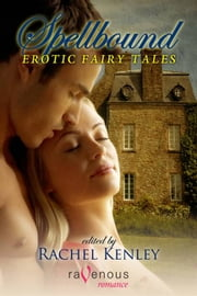 Spellbound: Erotic Fairy Tales ebook by Rachel Kenley