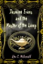 Jasmine Evans and the Master of the Lamp ebook by Alex C. McDonald