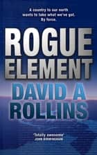 Rogue Element: A Tom Wilkes Novel 1 ebook by David A. Rollins, David Rollins