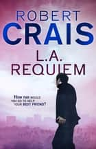 L. A. Requiem ebook by Robert Crais