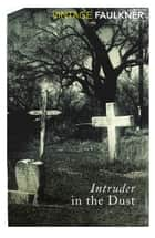 Intruder In The Dust ebook by William Faulkner