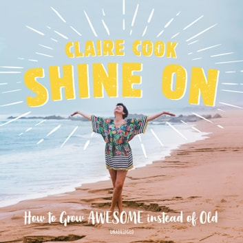 Shine On - How to Grow Awesome instead of Old audiobook by Claire Cook