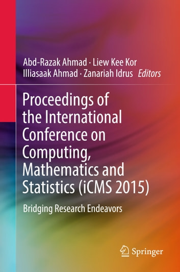 Proceedings of the International Conference on Computing, Mathematics and Statistics (iCMS 2015) - Bridging Research Endeavors ebook by