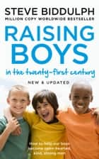 Raising Boys: Why Boys are Different – and How to Help them Become Happy and Well-Balanced Men ebook by Steve Biddulph