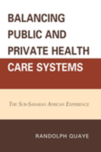 Balancing Public and Private Health Care Systems - The Sub-Saharan African Experience ebook by Randolph Quaye