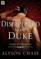 Disciplined by the Duke ebooks by Alyson Chase
