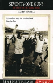 Seventy-One Guns - The Year of the First Arsenal Double eBook by David Tossell, Foreword By Bob Wilson.