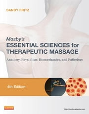 Mosby's Essential Sciences for Therapeutic Massage - Anatomy, Physiology, Biomechanics, and Pathology ebook by Sandy Fritz