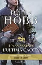 L'assassino. L'ultima caccia ebook by Robin Hobb