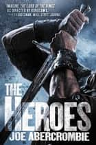 The Heroes ebook by Joe Abercrombie