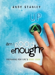 Am I Good Enough? - Preparing for Life's Final Exam ebook by Andy Stanley