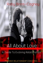 All About Love: A Guide To Evolving Relationships ebook by Ruby Binns-Cagney