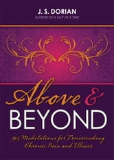 Above and Beyond - 365 Meditations for Transcending Chronic Pain and Illness ebook by J.S. Dorian