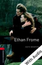 Ethan Frome - With Audio Level 3 Oxford Bookworms Library ebook by Edith Wharton