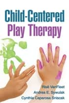 Child-Centered Play Therapy ebook by Risë VanFleet, PhD, RPT-S,...