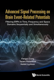 Advanced Signal Processing on Brain Event-Related Potentials - Filtering ERPs in Time, Frequency and Space Domains Sequentially and Simultaneously ebook by Fengyu Cong,Tapani Ristaniemi,Heikki Lyytinen