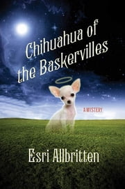 Chihuahua of the Baskervilles ebook by Esri Allbritten