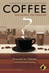 Coffee - Philosophy for Everyone - Grounds for Debate ebook by Fritz Allhoff,Scott F. Parker,Michael W. Austin