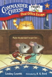 Commander in Cheese #2: Oval Office Escape ebook by Lindsey Leavitt,Ag Ford
