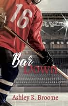 Bar Down ebook by Ashley K Broome