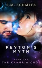 Peyton's Myth - The Cambria Code, #1 ebook by S. M. Schmitz