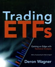 Trading ETFs - Gaining an Edge with Technical Analysis ebook by Deron Wagner,Marvin Appel
