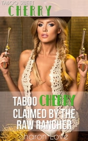 Taboo Cherry Claimed By The Raw Rancher - Taboo Sweet Cherry Series, #8 ebook by Sharon Love
