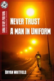 NEVER TRUST A MAN IN UNIFORM ebook by Bryan Whitfield