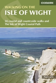 Walking on the Isle of Wight - The Isle of Wight Coastal Path and 24 coastal and countryside walks ebook by Paul Curtis