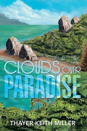 CLOUDS OVER PARADISE ebook by Thayer Keith Miller