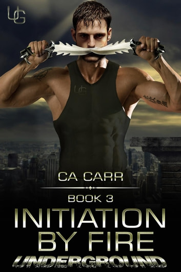 Initiation by Fire - Underground, #3 ebook by CA Carr