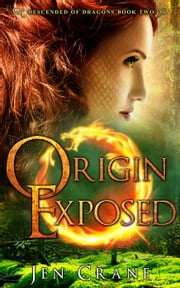 Origin Exposed - Descended of Dragons, #2 ebook by Jen Crane