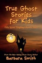 True Ghost Stories for Kids ebook by Barbara Smith