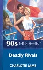 Deadly Rivals (Mills & Boon Vintage 90s Modern) ebook by Charlotte Lamb