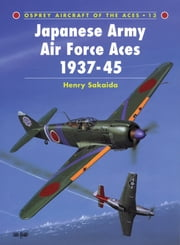 Japanese Army Air Force Aces 1937–45 ebook by Henry Sakaida,Grant Race