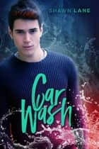 Car Wash ebook by Shawn Lane