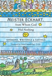 Meister Eckhart, from Whom God Hid Nothing - Sermons, Writings, and Sayings ebook by Eckhart