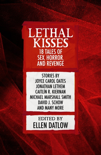 Lethal Kisses - 18 Tales of Sex, Horror, and Revenge ebook by Richard Christian Matheson,Ruth Rendell,A. R. Morlan,M. M. O'Driscoll,Pat Cadigan,Christopher Fowler,Douglas Clegg,Jonathan Lethem,Michael Marshall Smith,Thomas Tessier,Pat Murphy,Michael Swanwick,Joyce Carol Oates,Terry Lamsley,Roberta Lannes,Jack Dann,Caitlìn R. Kiernan,Simon Ings,Michael Cadnum,David J. Schow