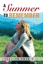 A Summer to Remember ebook by Carolyn Swan Hill