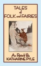 TALES OF FOLK AND FAIRIES - 15 eclectic folk and fairy tales from around the world ebook by Anon E. Mouse, Retold and Illustrated by Katharine Pile