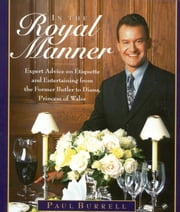 In the Royal Manner - Expert Advice on Etiquette and Entertaining from the Former Butler to Diana, Princess of Wales ebook by Paul Burrell
