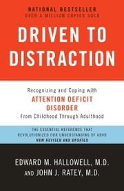 Driven to Distraction (Revised) - Recognizing and Coping with Attention Deficit Disorder ebook by Edward M. Hallowell, M.D., John J. Ratey,...